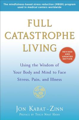 Full Catastrophe Living By Kabat-Zinn, Jon/ Hanh, Thich Nhat (FRW)